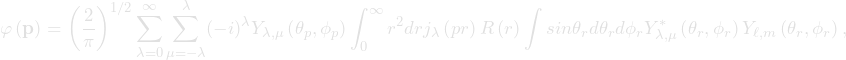 \begin{equation*}\varphi\left(\mathbf{p}\right) = \left(\frac{2}{\pi} \right)^{1/2} \sum_{\lambda=0}^{\infty}\sum_{\mu=-\lambda}^{\lambda}(-i)^{\lambda}  Y_{\lambda,\mu}\left(\theta_p,\phi_p\right) \int_0^{\infty} r^2dr j_{\lambda}\left(pr\right) R\left(r\right) \int sin\theta_r d\theta_r d\phi_r   Y_{\lambda,\mu}^{*}\left(\theta_r,\phi_r\right) Y_{\ell,m}\left(\theta_r,\phi_r\right),\end{equation*}
