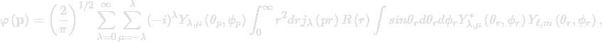 \begin{equation*}\varphi\left(\mathbf{p}\right) = \left(\frac{2}{\pi} \right)^{1/2} \sum_{\lambda=0}^{\infty}\sum_{\mu=-\lambda}^{\lambda}(-i)^{\lambda}  Y_{\lambda,\mu}\left(\theta_p,\phi_p\right) \int_0^{\infty} r^2dr j_{\lambda}\left(pr\right) R\left(r\right) \int sin\theta_r d\theta_r d\phi_r   Y_{\lambda,\mu}^{*}\left(\theta_r,\phi_r\right) Y_{\ell,m}\left(\theta_r,\phi_r\right),\end{equation*}